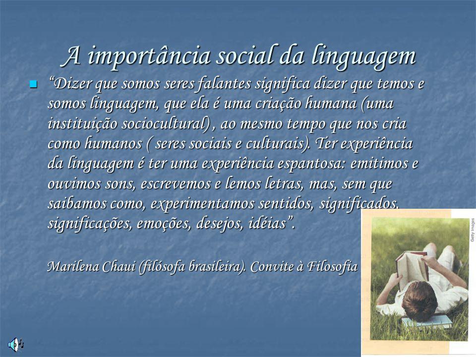 """3 A importância social da linguagem """"Dizer que somos seres falantes significa dizer que temos e somos linguagem, que ela é uma criação humana (uma ins"""