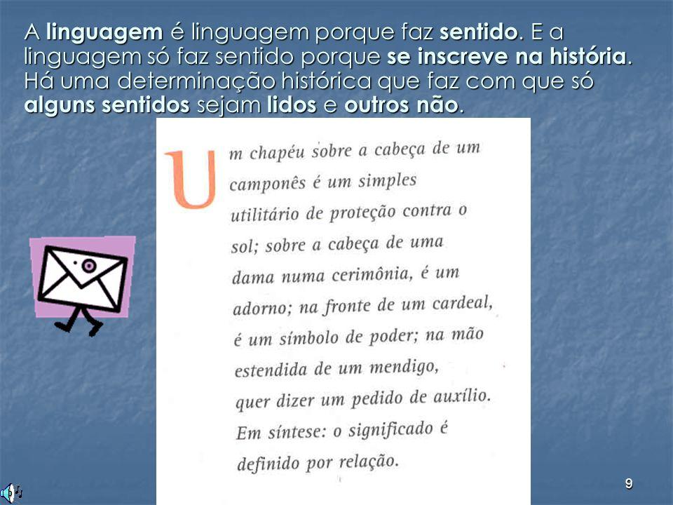 9 A linguagem é linguagem porque faz sentido. E a linguagem só faz sentido porque se inscreve na história. Há uma determinação histórica que faz com q