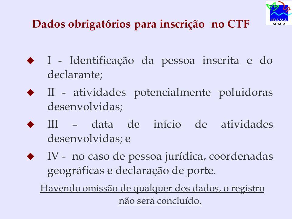 Inscrição no CTF   A inscrição é individualizada do estabelecimento matriz e de cada estabelecimento filial, se houver.