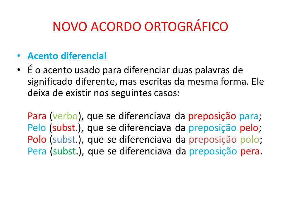 NOVO ACORDO ORTOGRÁFICO Acento diferencial É o acento usado para diferenciar duas palavras de significado diferente, mas escritas da mesma forma. Ele