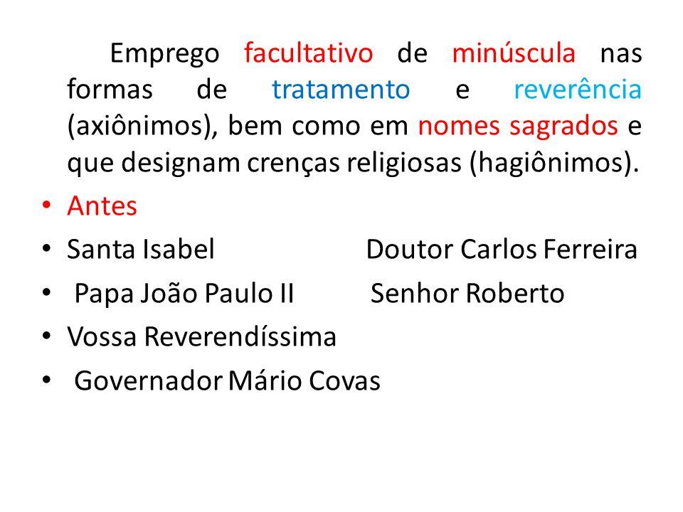 Emprego facultativo de minúscula nas formas de tratamento e reverência (axiônimos), bem como em nomes sagrados e que designam crenças religiosas (hagi