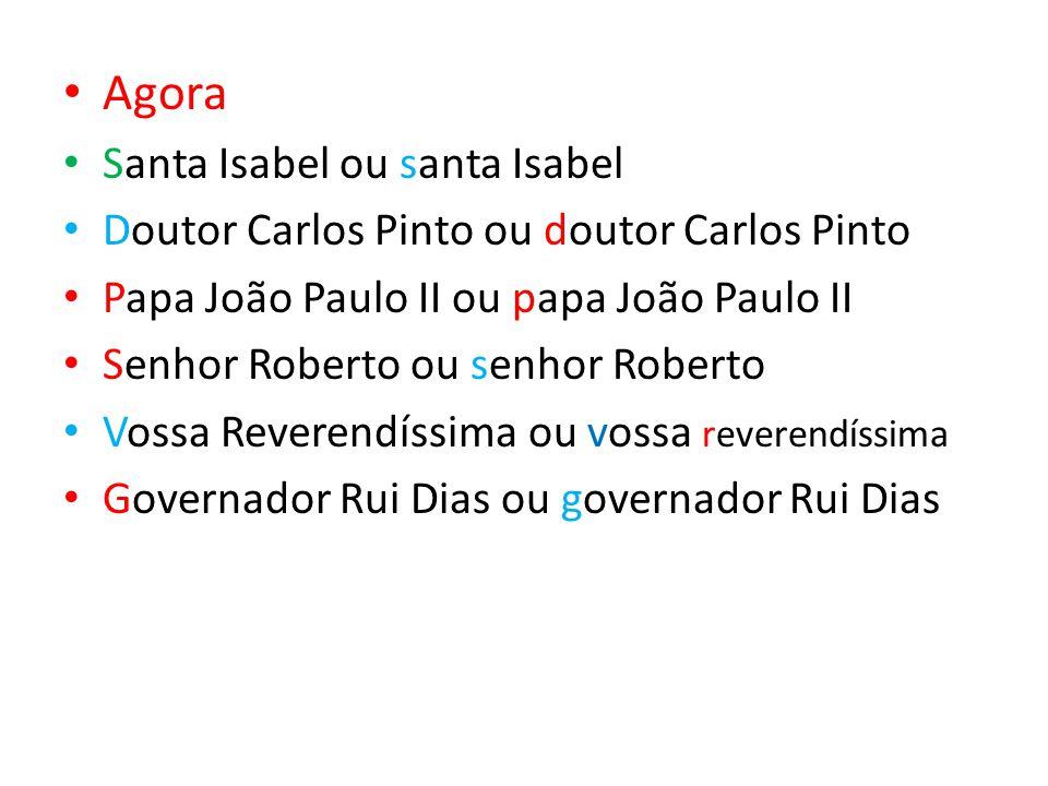 Agora Santa Isabel ou santa Isabel Doutor Carlos Pinto ou doutor Carlos Pinto Papa João Paulo II ou papa João Paulo II Senhor Roberto ou senhor Robert