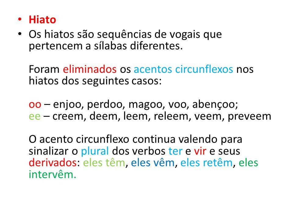 Hiato Os hiatos são sequências de vogais que pertencem a sílabas diferentes. Foram eliminados os acentos circunflexos nos hiatos dos seguintes casos:
