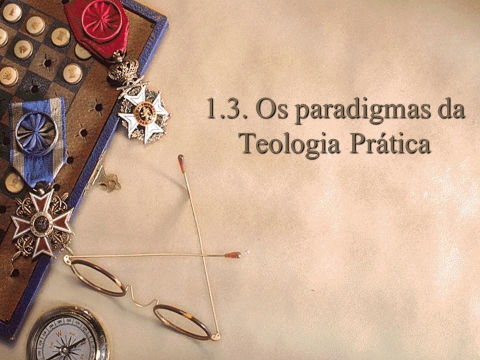 1.3. Os paradigmas da Teologia Prática