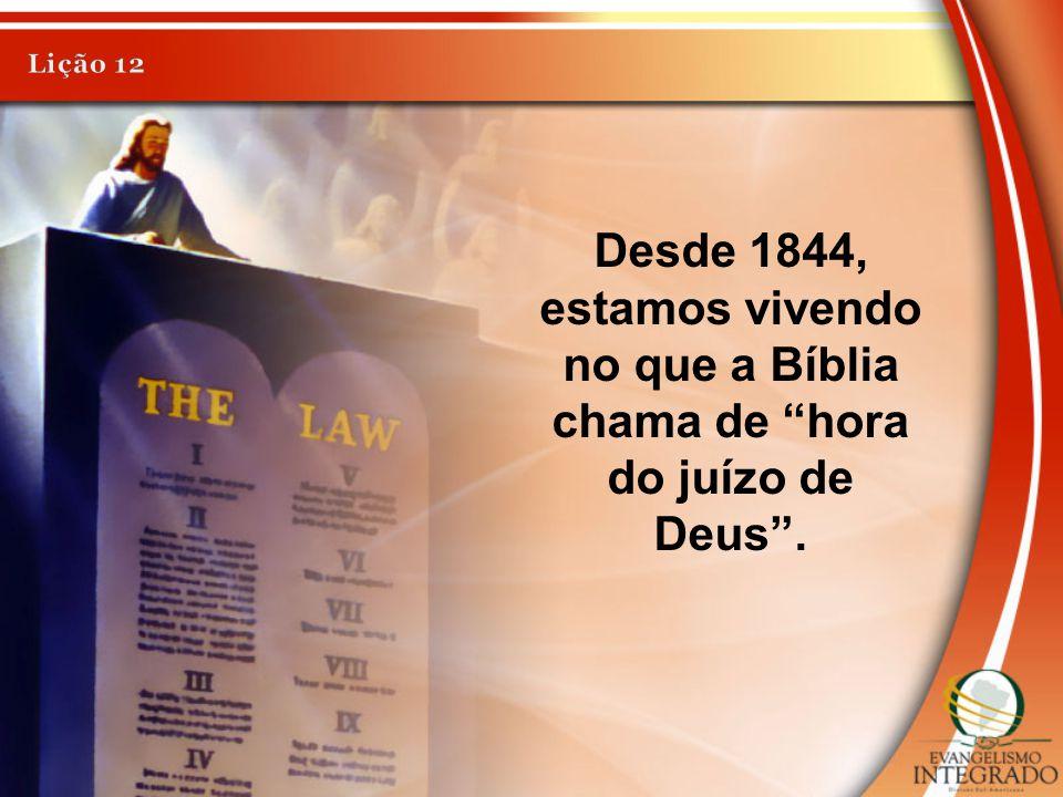 "Desde 1844, estamos vivendo no que a Bíblia chama de ""hora do juízo de Deus""."
