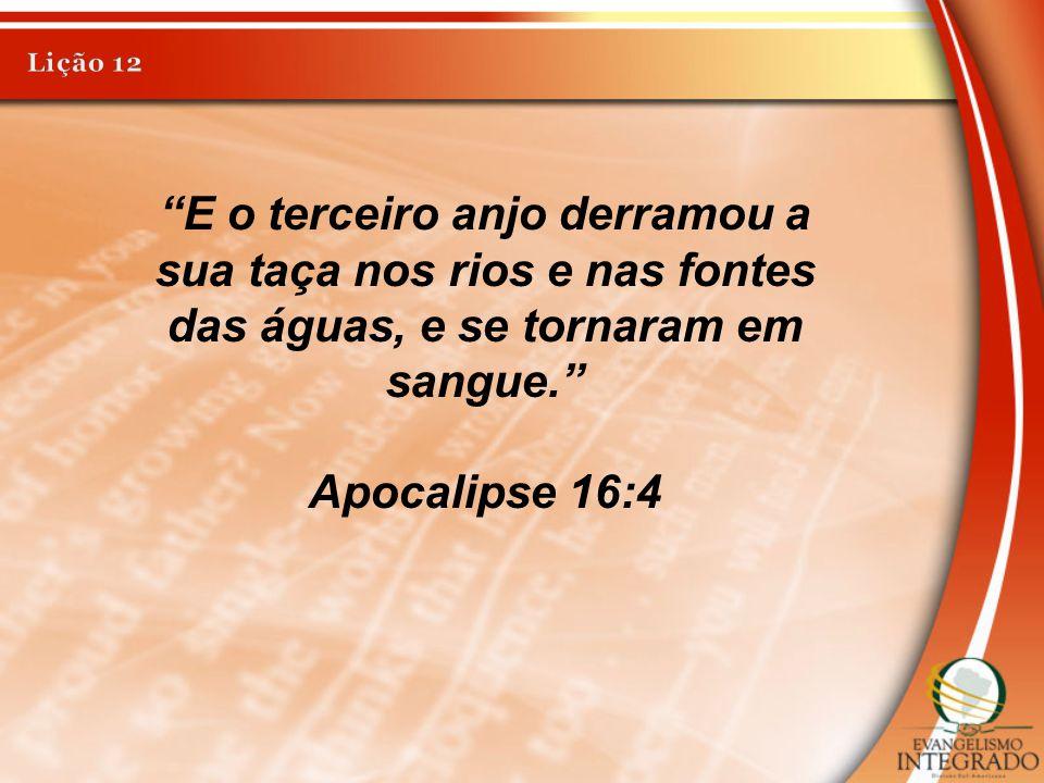 """""""E o terceiro anjo derramou a sua taça nos rios e nas fontes das águas, e se tornaram em sangue."""" Apocalipse 16:4"""