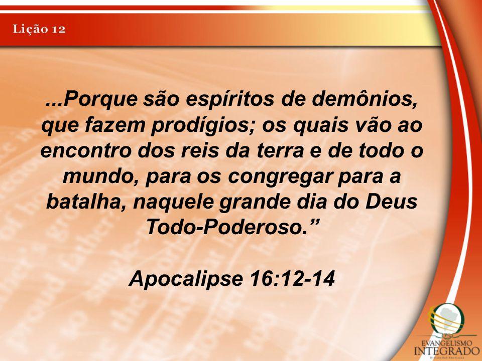 ...Porque são espíritos de demônios, que fazem prodígios; os quais vão ao encontro dos reis da terra e de todo o mundo, para os congregar para a batal