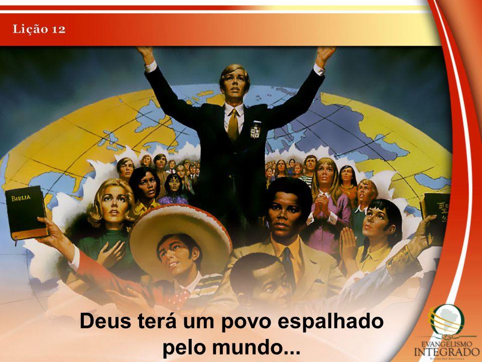 Deus terá um povo espalhado pelo mundo...