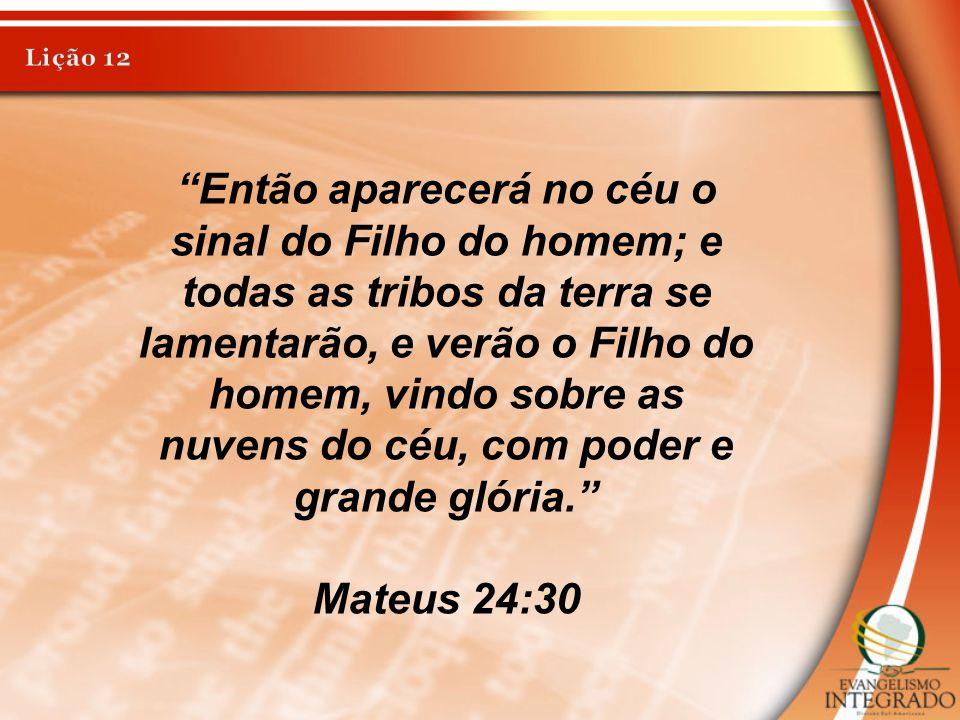 """""""Então aparecerá no céu o sinal do Filho do homem; e todas as tribos da terra se lamentarão, e verão o Filho do homem, vindo sobre as nuvens do céu, c"""