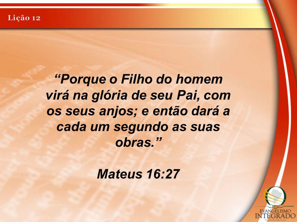 """""""Porque o Filho do homem virá na glória de seu Pai, com os seus anjos; e então dará a cada um segundo as suas obras."""" Mateus 16:27"""