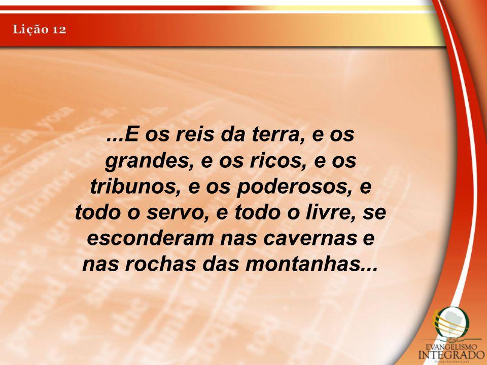 ...E os reis da terra, e os grandes, e os ricos, e os tribunos, e os poderosos, e todo o servo, e todo o livre, se esconderam nas cavernas e nas rocha