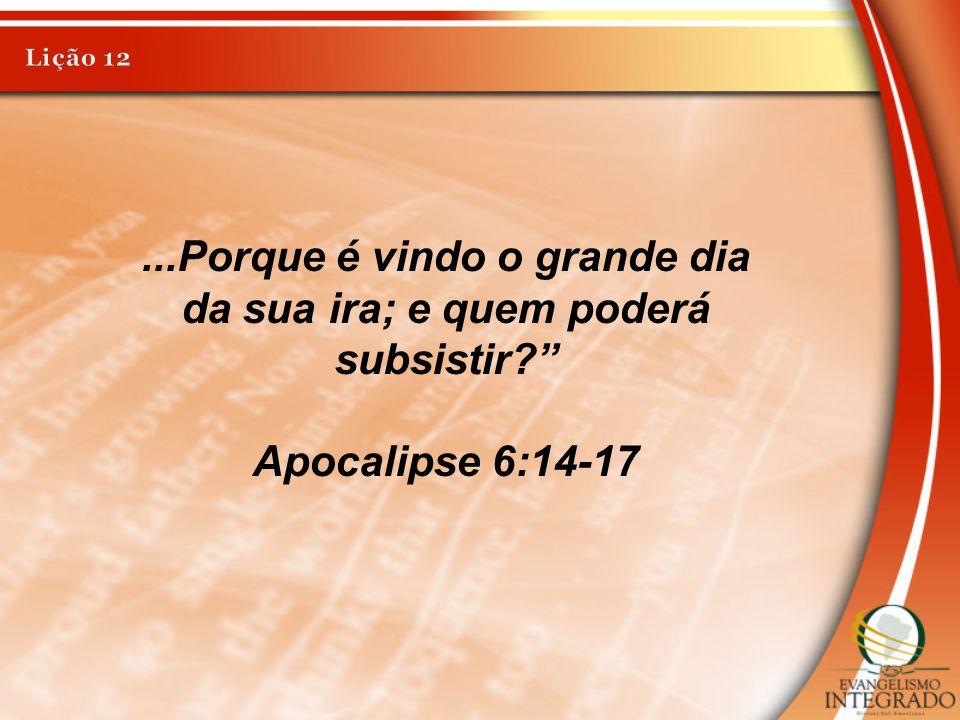 """...Porque é vindo o grande dia da sua ira; e quem poderá subsistir?"""" Apocalipse 6:14-17"""