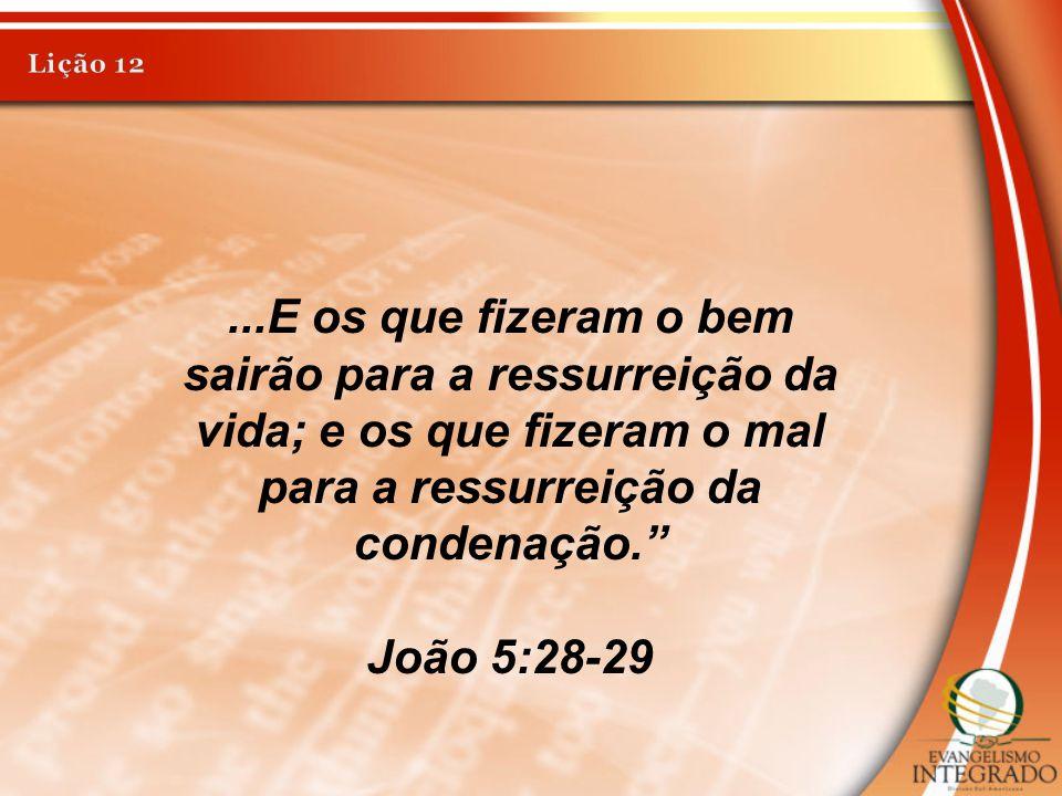 """...E os que fizeram o bem sairão para a ressurreição da vida; e os que fizeram o mal para a ressurreição da condenação."""" João 5:28-29"""