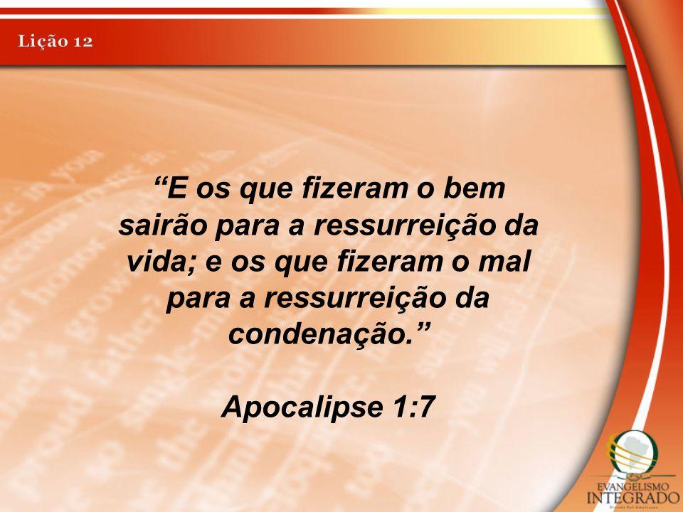 """""""E os que fizeram o bem sairão para a ressurreição da vida; e os que fizeram o mal para a ressurreição da condenação."""" Apocalipse 1:7"""