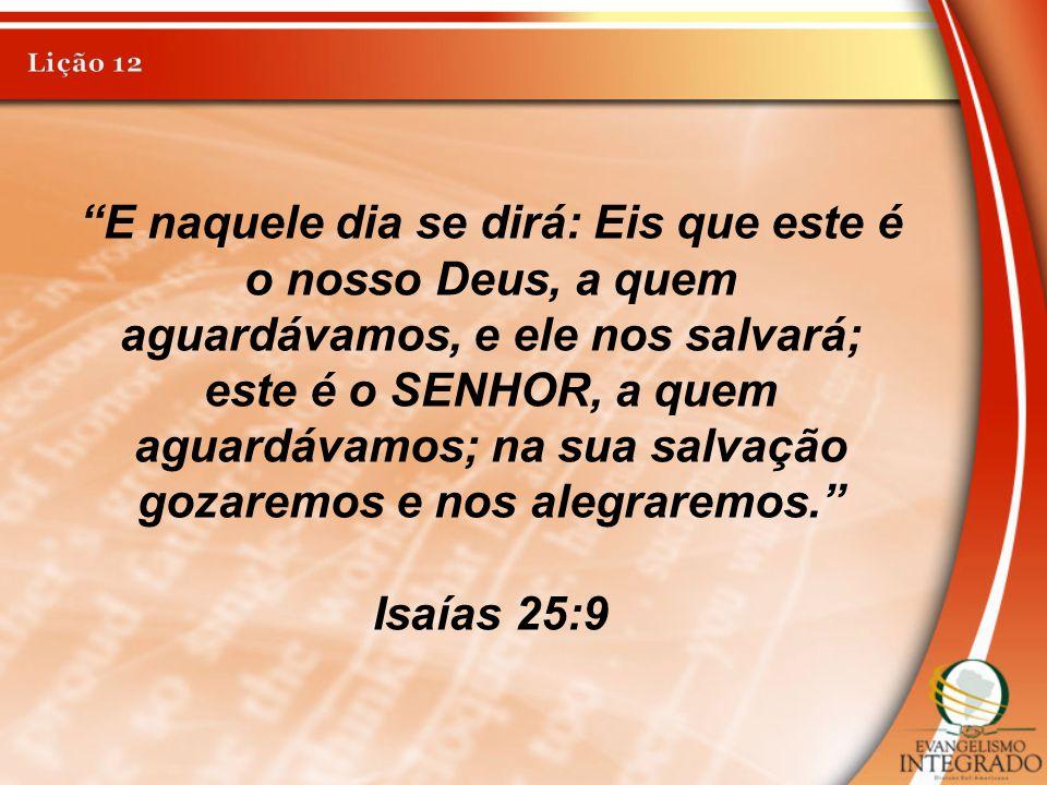 """""""E naquele dia se dirá: Eis que este é o nosso Deus, a quem aguardávamos, e ele nos salvará; este é o SENHOR, a quem aguardávamos; na sua salvação goz"""