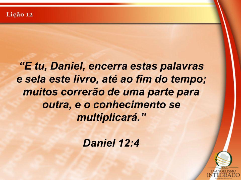 """""""E tu, Daniel, encerra estas palavras e sela este livro, até ao fim do tempo; muitos correrão de uma parte para outra, e o conhecimento se multiplicar"""