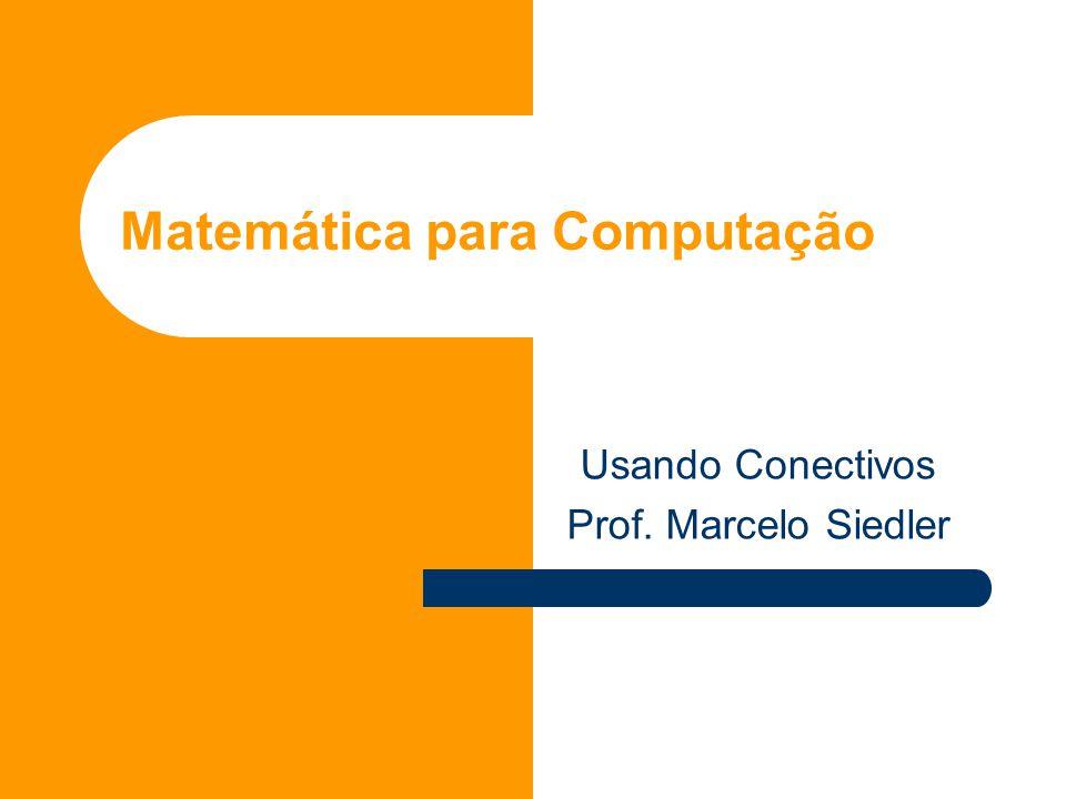 Usando Conectivos Prof. Marcelo Siedler Matemática para Computação