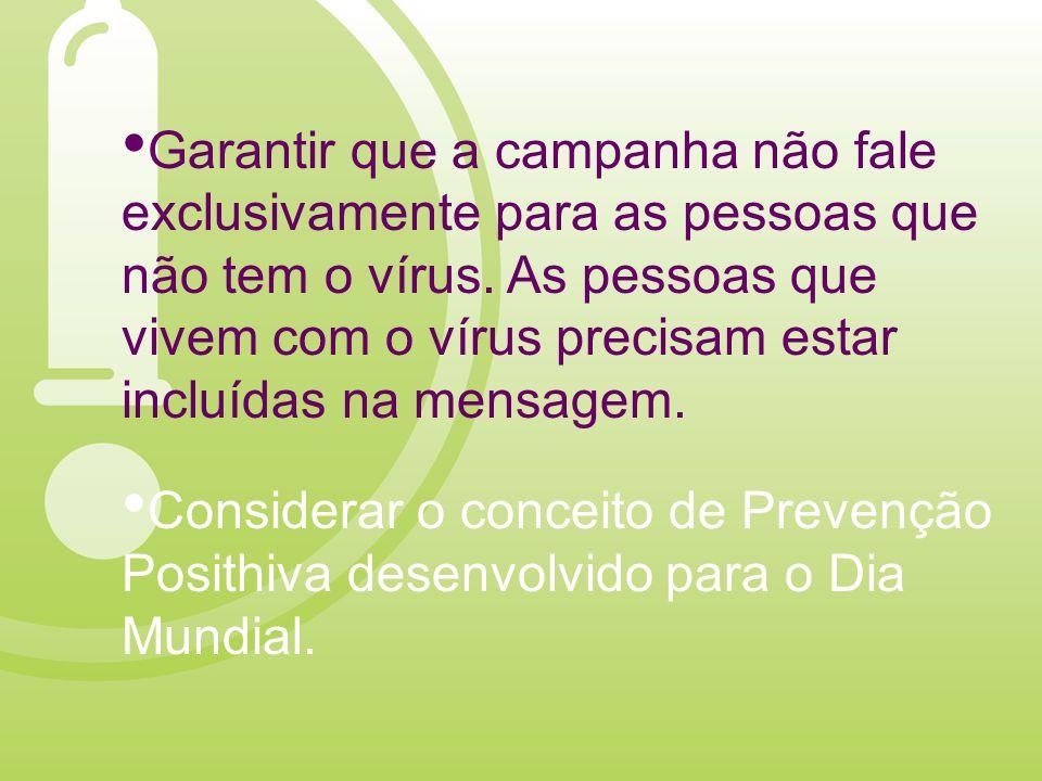 Garantir que a campanha não fale exclusivamente para as pessoas que não tem o vírus.