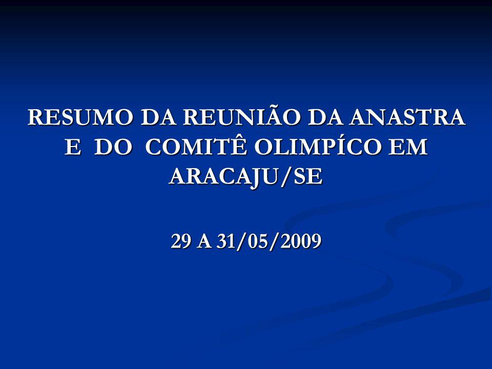 RESUMO DA REUNIÃO DA ANASTRA E DO COMITÊ OLIMPÍCO EM ARACAJU/SE 29 A 31/05/2009
