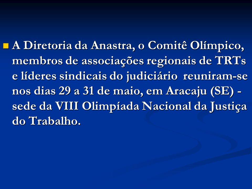 A Diretoria da Anastra, o Comitê Olímpico, membros de associações regionais de TRTs e líderes sindicais do judiciário reuniram-se nos dias 29 a 31 de