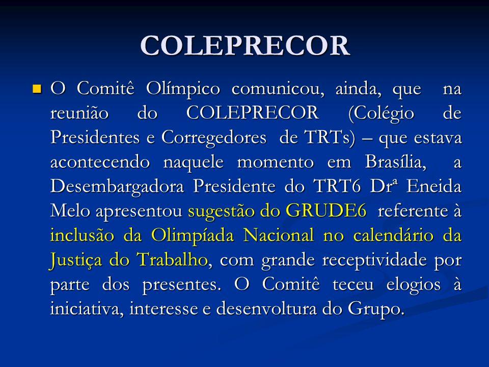 COLEPRECOR O Comitê Olímpico comunicou, ainda, que na reunião do COLEPRECOR (Colégio de Presidentes e Corregedores de TRTs) – que estava acontecendo n