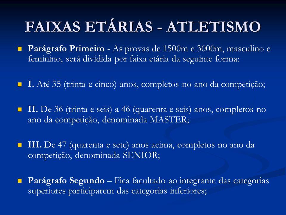 FAIXAS ETÁRIAS - ATLETISMO Parágrafo Primeiro - As provas de 1500m e 3000m, masculino e feminino, será dividida por faixa etária da seguinte forma: I.