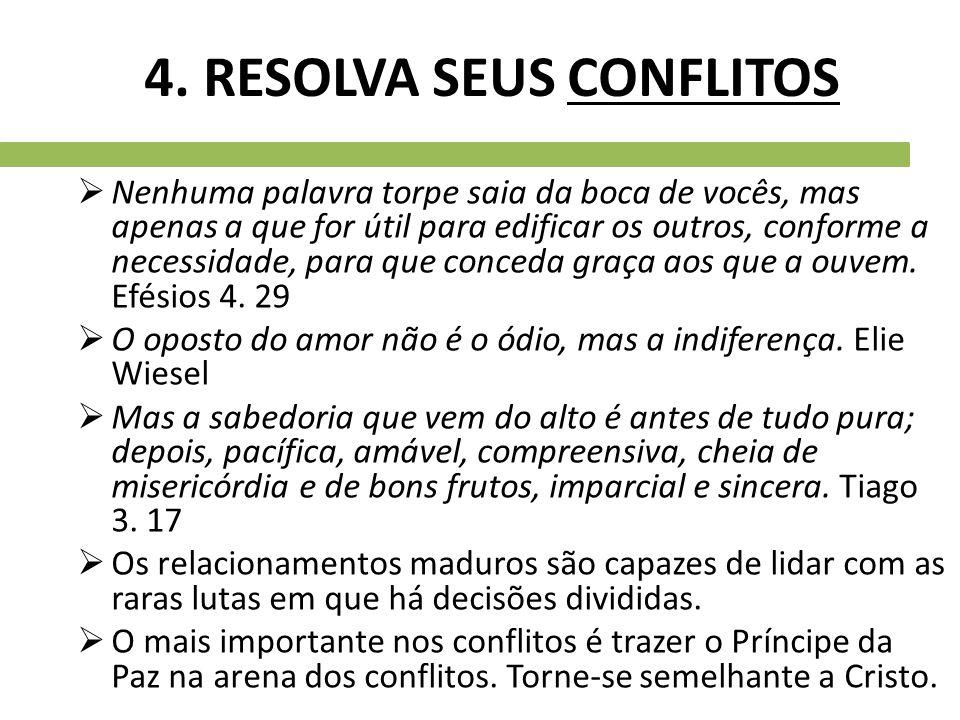 4. RESOLVA SEUS CONFLITOS  Nenhuma palavra torpe saia da boca de vocês, mas apenas a que for útil para edificar os outros, conforme a necessidade, pa