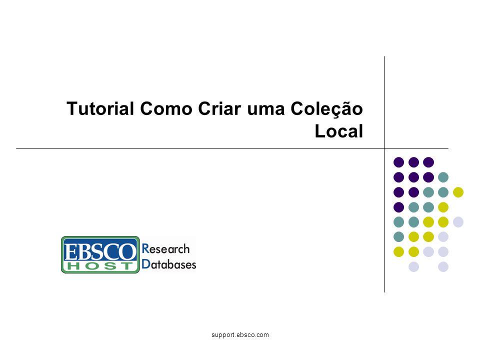 support.ebsco.com Tutorial Como Criar uma Coleção Local