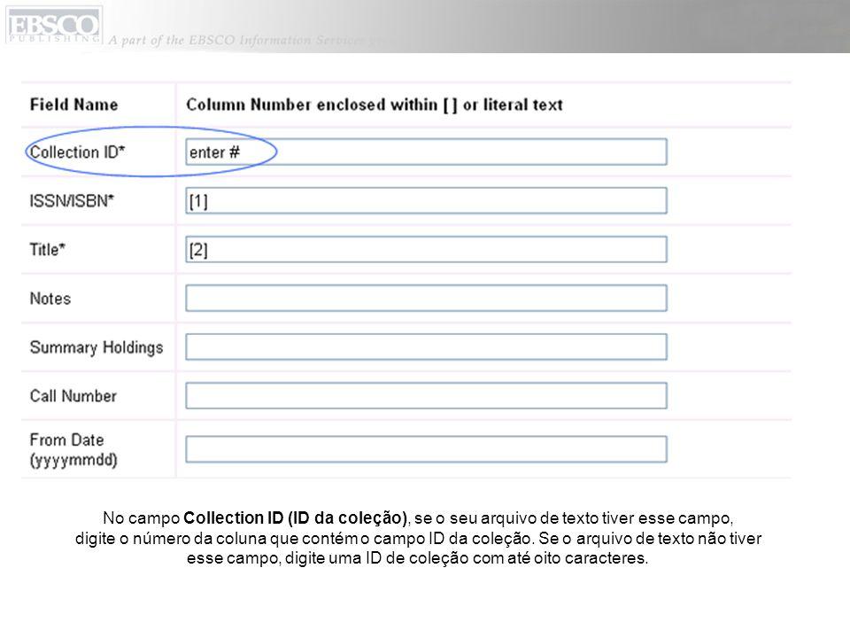 No campo Collection ID (ID da coleção), se o seu arquivo de texto tiver esse campo, digite o número da coluna que contém o campo ID da coleção. Se o a