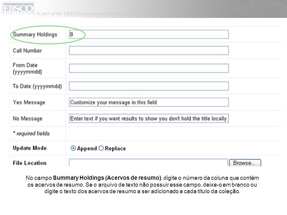 No campo Summary Holdings (Acervos de resumo), digite o número da coluna que contém os acervos de resumo. Se o arquivo de texto não possuir esse campo