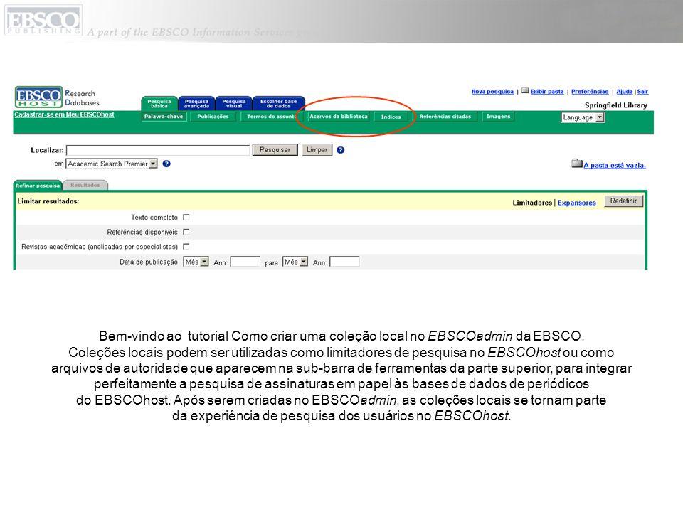 Bem-vindo ao tutorial Como criar uma coleção local no EBSCOadmin da EBSCO. Coleções locais podem ser utilizadas como limitadores de pesquisa no EBSCOh