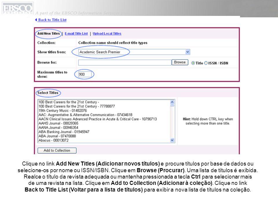 Clique no link Add New Titles (Adicionar novos títulos) e procure títulos por base de dados ou selecione-os por nome ou ISSN/ISBN. Clique em Browse (P
