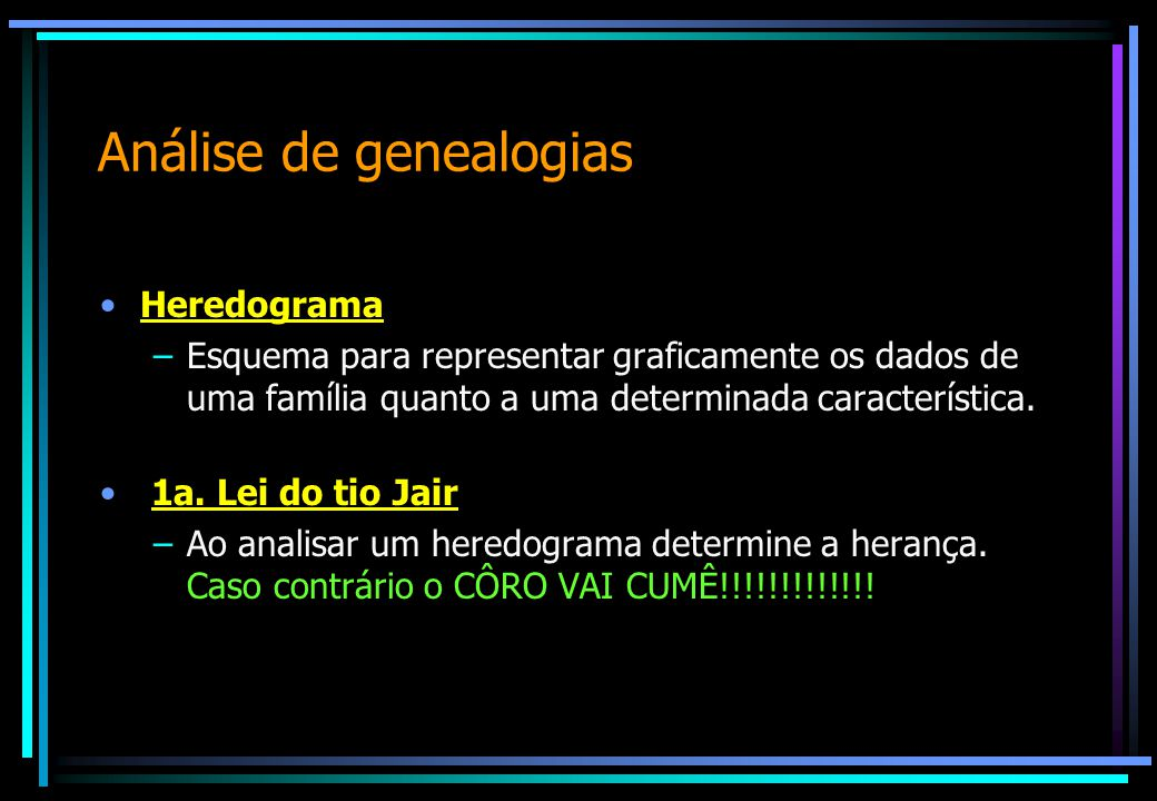 Análise de genealogias Heredograma –Esquema para representar graficamente os dados de uma família quanto a uma determinada característica. 1a. Lei do