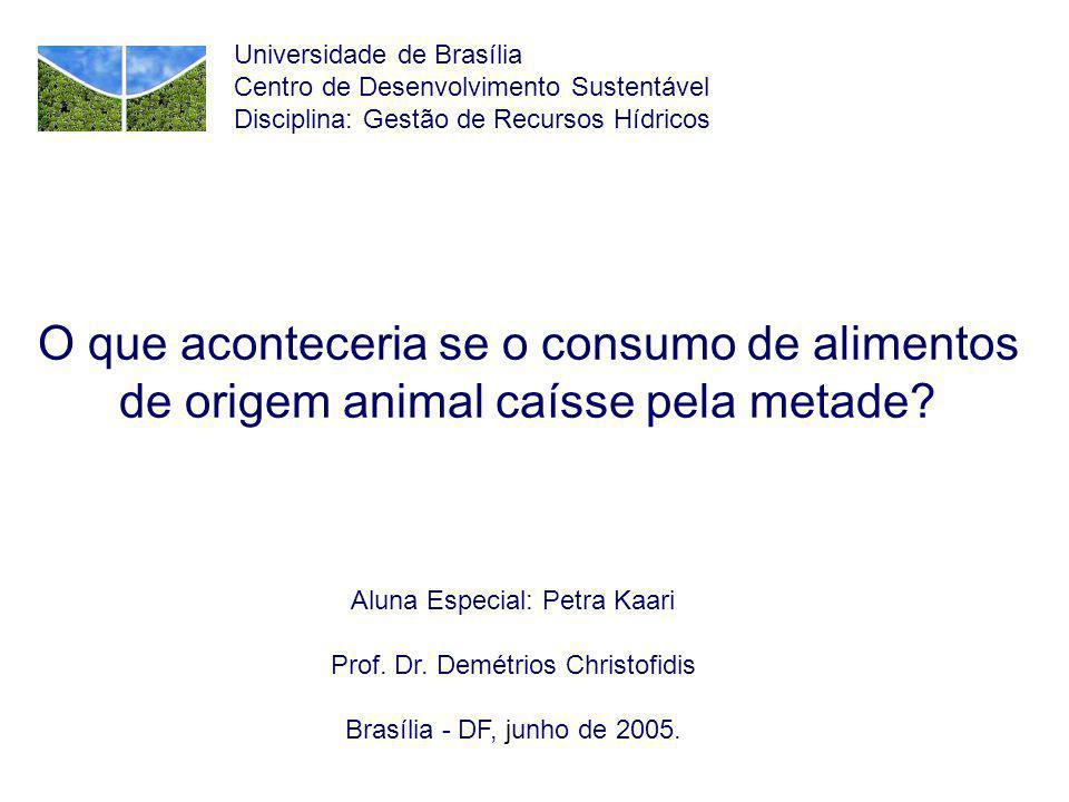 O que aconteceria se o consumo de alimentos de origem animal caísse pela metade? Aluna Especial: Petra Kaari Prof. Dr. Demétrios Christofidis Brasília