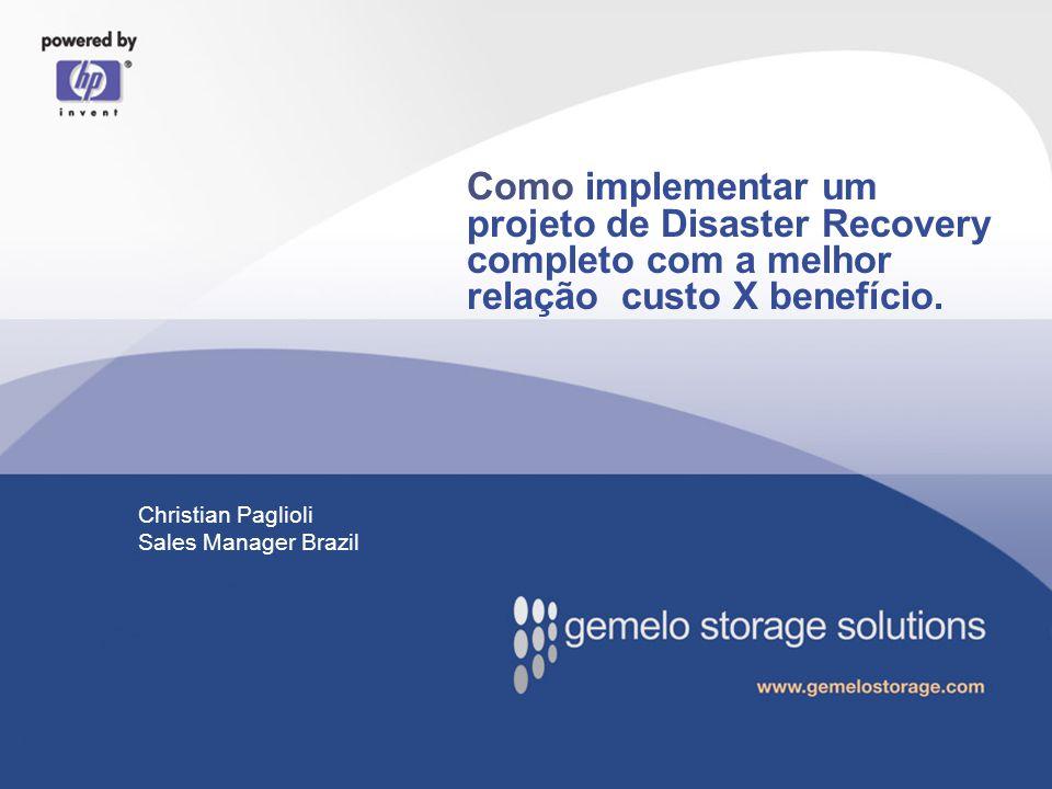 Como implementar um projeto de Disaster Recovery completo com a melhor relação custo X benefício. Christian Paglioli Sales Manager Brazil