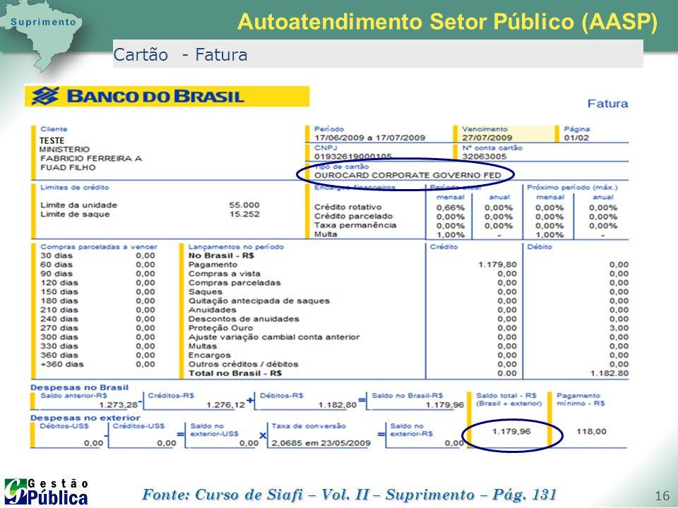 gestaopublica.com.br 16 Cartão - Fatura Autoatendimento Setor Público (AASP) Fonte: Curso de Siafi – Vol. II – Suprimento – Pág. 131