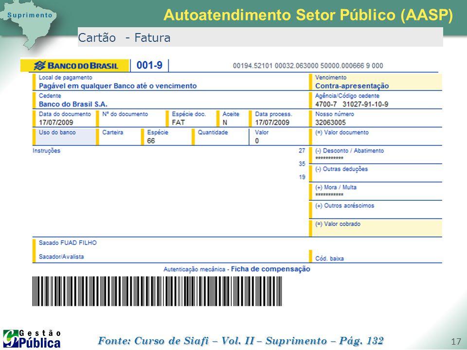 gestaopublica.com.br 17 Cartão - Fatura Autoatendimento Setor Público (AASP) Fonte: Curso de Siafi – Vol. II – Suprimento – Pág. 132