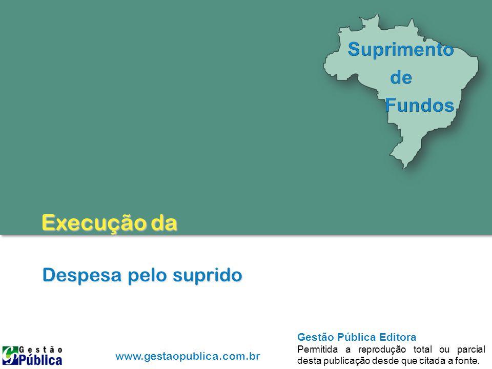 www.gestaopublica.com.br Gestão Pública Editora Permitida a reprodução total ou parcial desta publicação desde que citada a fonte. Despesa pelo suprid