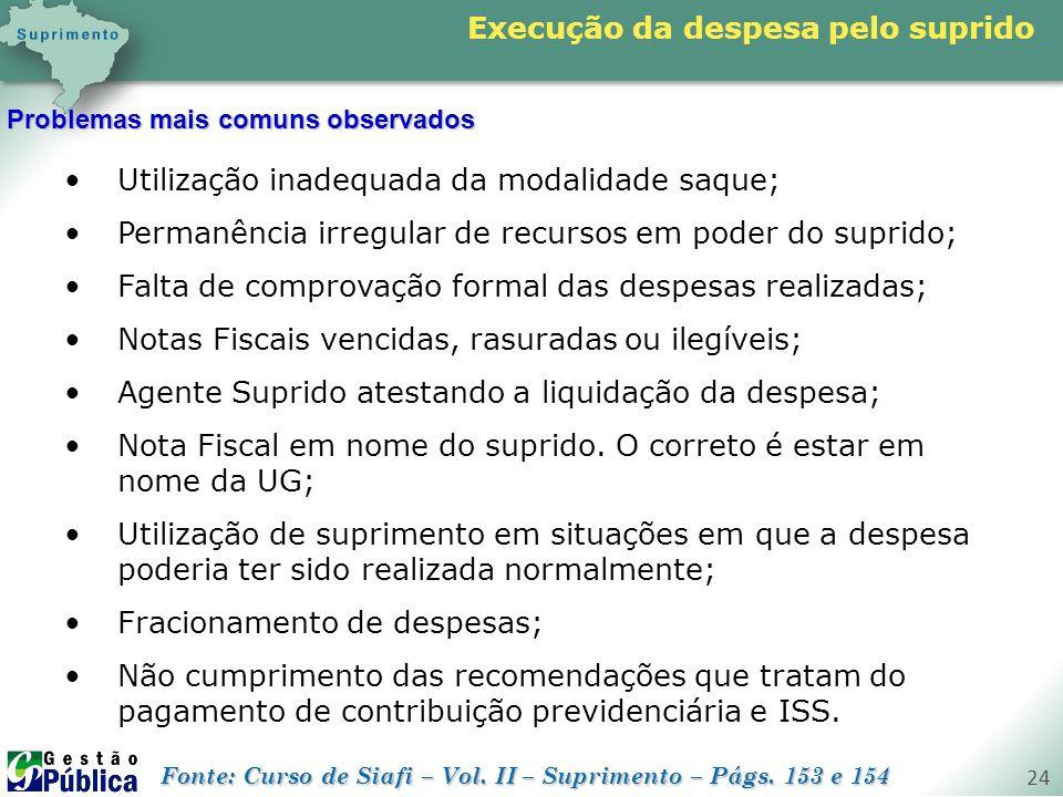 gestaopublica.com.br 24 Execução da despesa pelo suprido Problemas mais comuns observados Utilização inadequada da modalidade saque; Permanência irreg