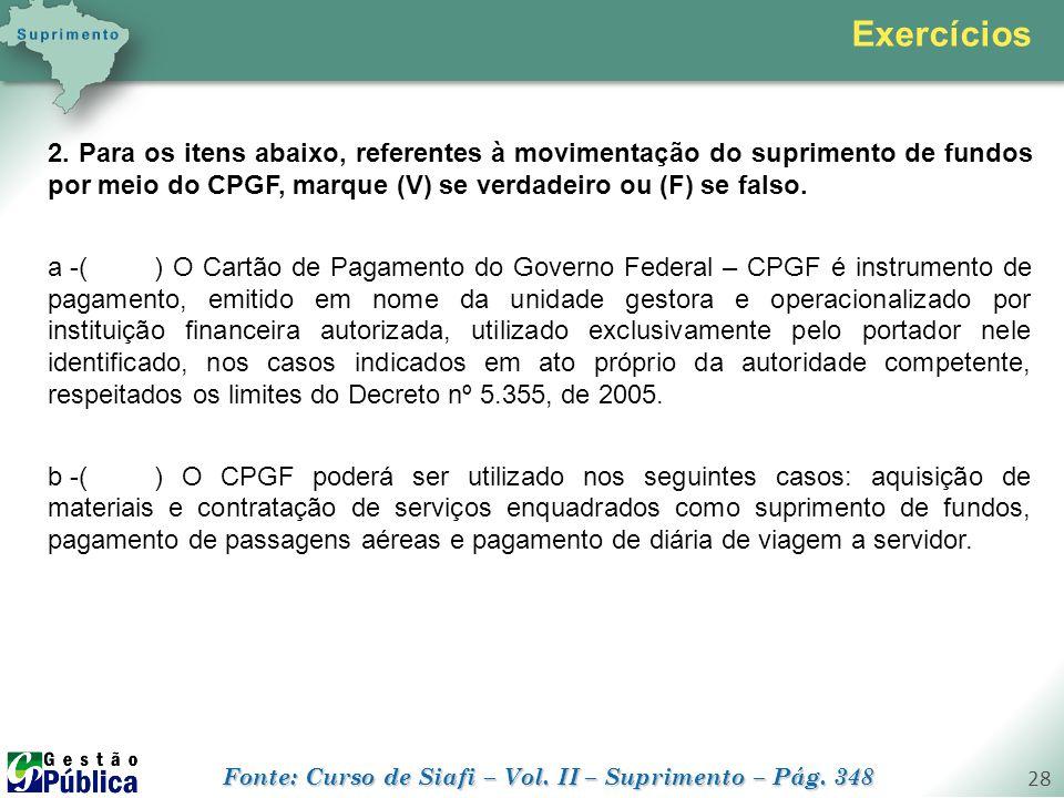 gestaopublica.com.br 28 2. Para os itens abaixo, referentes à movimentação do suprimento de fundos por meio do CPGF, marque (V) se verdadeiro ou (F) s