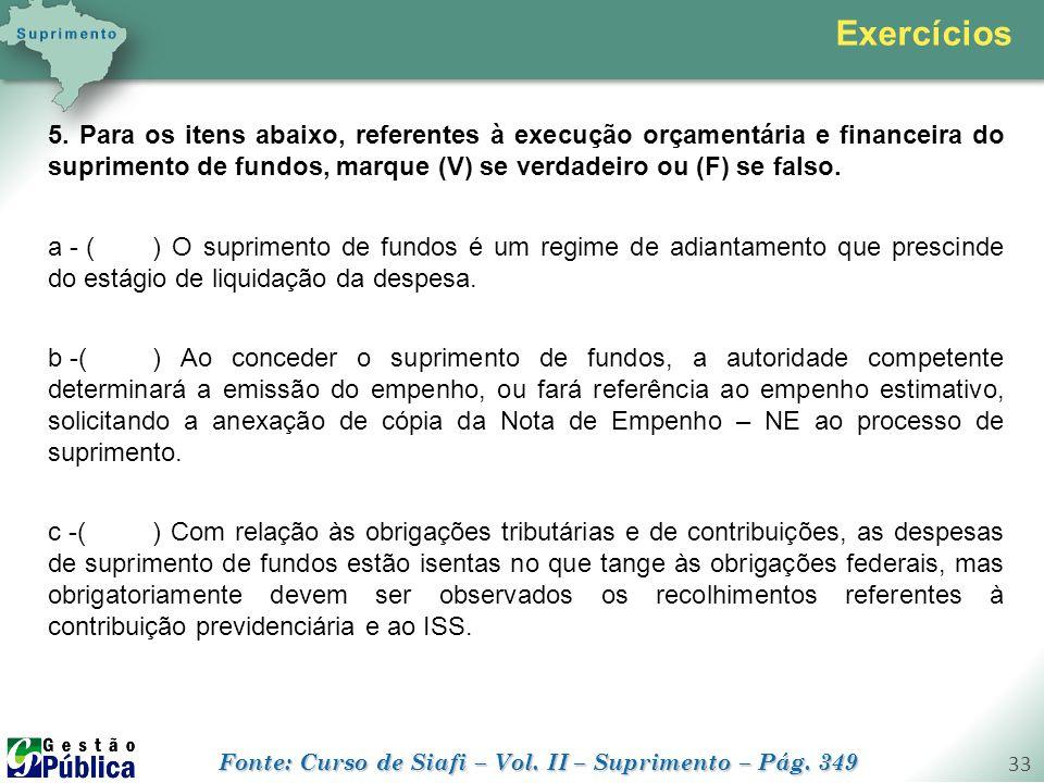 gestaopublica.com.br 33 5. Para os itens abaixo, referentes à execução orçamentária e financeira do suprimento de fundos, marque (V) se verdadeiro ou