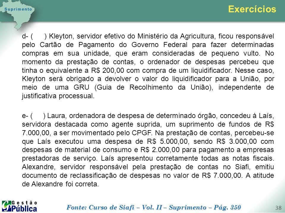 gestaopublica.com.br 38 d- ( ) Kleyton, servidor efetivo do Ministério da Agricultura, ficou responsável pelo Cartão de Pagamento do Governo Federal p