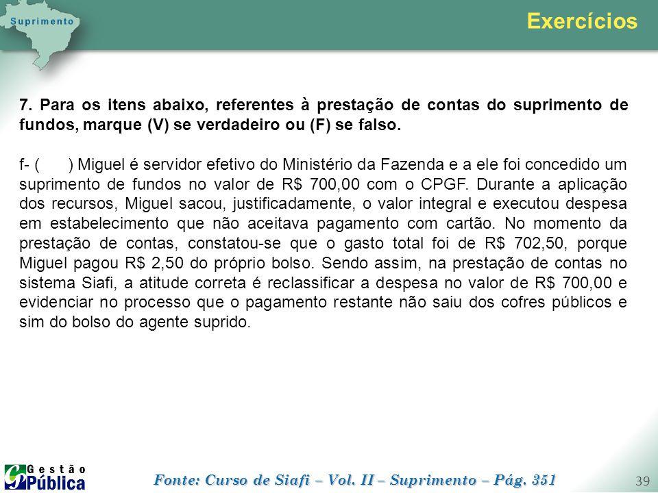 gestaopublica.com.br 39 7. Para os itens abaixo, referentes à prestação de contas do suprimento de fundos, marque (V) se verdadeiro ou (F) se falso. f