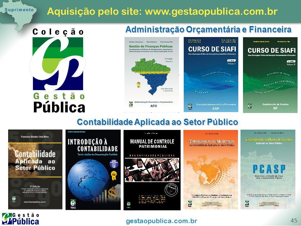 gestaopublica.com.br 45 Administração Orçamentária e Financeira Contabilidade Aplicada ao Setor Público Aquisição pelo site: www.gestaopublica.com.br