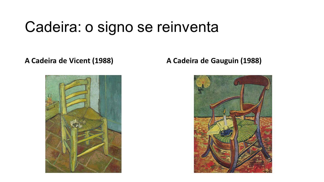 Cadeira: o signo se reinventa A Cadeira de Vicent (1988)A Cadeira de Gauguin (1988)