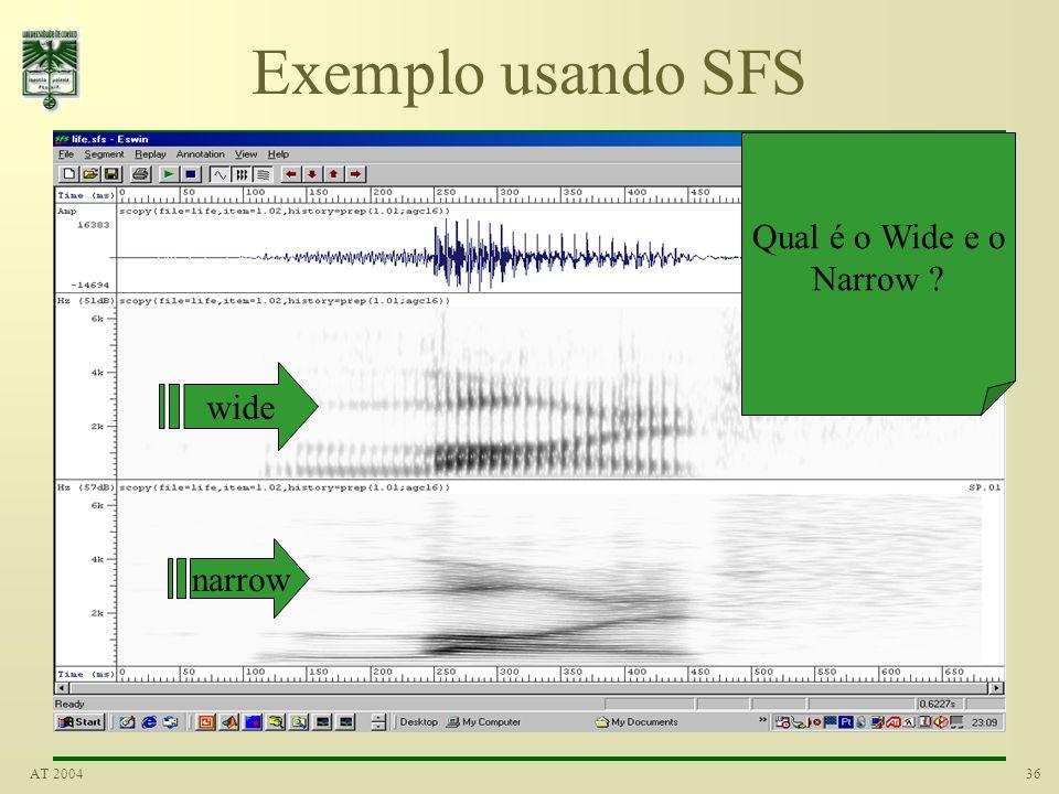 36AT 2004 Exemplo usando SFS Qual é o Wide e o Narrow ? wide narrow