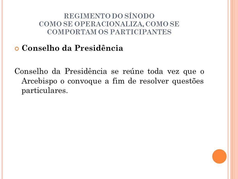 REGIMENTO DO SÍNODO COMO SE OPERACIONALIZA, COMO SE COMPORTAM OS PARTICIPANTES Conselho da Presidência Conselho da Presidência se reúne toda vez que o