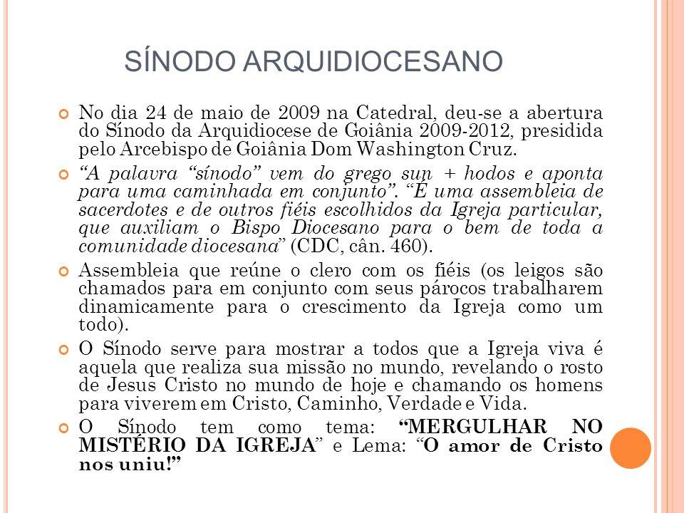 SÍNODO ARQUIDIOCESANO No dia 24 de maio de 2009 na Catedral, deu-se a abertura do Sínodo da Arquidiocese de Goiânia 2009-2012, presidida pelo Arcebispo de Goiânia Dom Washington Cruz.