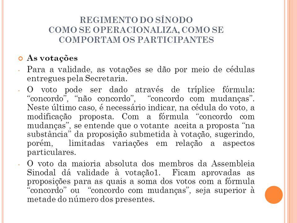 REGIMENTO DO SÍNODO COMO SE OPERACIONALIZA, COMO SE COMPORTAM OS PARTICIPANTES As votações - Para a validade, as votações se dão por meio de cédulas entregues pela Secretaria.