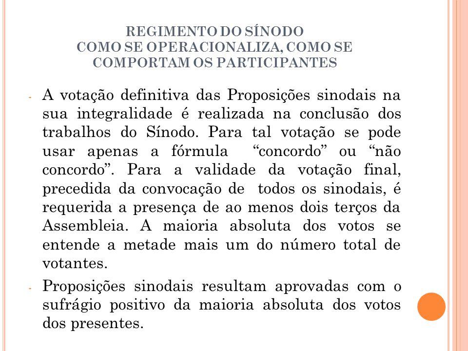 REGIMENTO DO SÍNODO COMO SE OPERACIONALIZA, COMO SE COMPORTAM OS PARTICIPANTES - A votação definitiva das Proposições sinodais na sua integralidade é realizada na conclusão dos trabalhos do Sínodo.